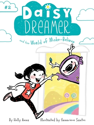 Daisy Dreamer and the World of Make-Believe - Anna, Holly