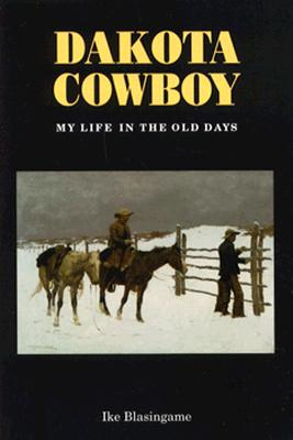 Dakota Cowboy: My Life in the Old Days - Blasingame, Ike