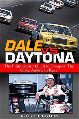 Dale Vs Daytona: The Intimidator's Quest to Win the Great American Race - Houston, Rick