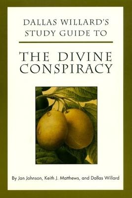 Dallas Willard's Study Guide to the Divine Conspiracy - Johnson, Jan, and Matthews, Keith, and Willard, Dallas
