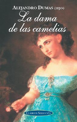 Dama de Las Camelias - Dumas II, Alejandro, and Dumas, Alexandre, Jr.