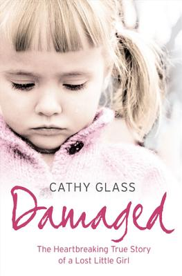 Damaged: The Heartbreaking True Story of a Forgotten Child - Glass, Cathy