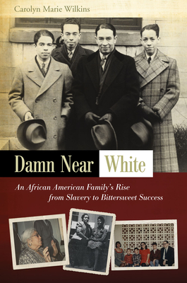 Damn Near White: An African American Family's Rise from Slavery to Bittersweet Success - Wilkins, Carolyn Marie