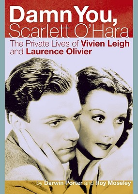 Damn You, Scarlett O'Hara: The Private Lives of Vivien Leigh and Laurence Olivier - Porter, Darwin, and Moseley, Roy