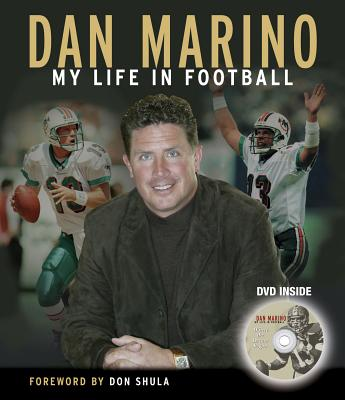 Dan Marino: My Life in Football - Serota, Marc (Photographer), and Hyde, David, and Shula, Don, Mr. (Foreword by)