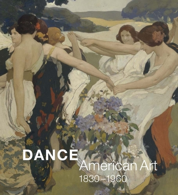 Dance: American Art, 1830-1960 - Dini, Jane (Editor), and Defrantz, Thomas F, and Garafola, Lynn