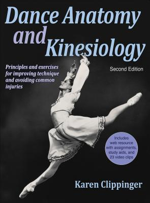 Dance Anatomy and Kinesiology-2nd Edition With Web Resource - Clippinger, Karen