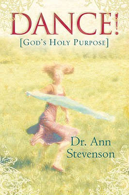 Dance!: God's Holy Purpose - Stevenson, Ann, and Picket, Fuscia (Foreword by)