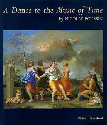 Dance to the Music of Time: By Nicholas Poussin - Bresford, Richard, and Poussin, Nicholas