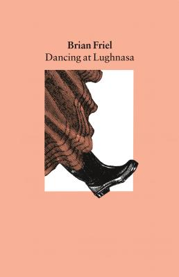 Dancing at Lughnasa: A Play - Friel, Brian
