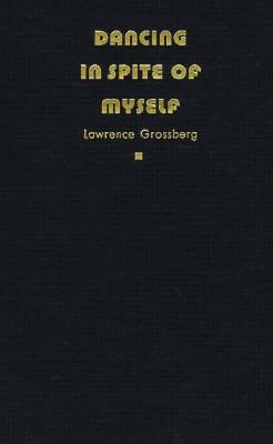 Dancing in Spite of Myself: Essays on Popular Culture - Grossberg, Lawrence, Dr.