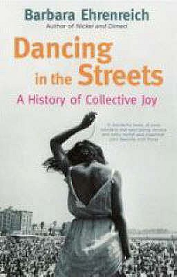 Dancing In The Streets: A History Of Collective Joy - Ehrenreich, Barbara