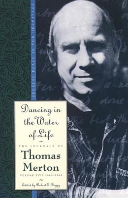 Dancing in the Water of Life - Merton, Thomas, and Daggy, Robert E (Editor)