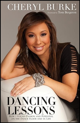 Dancing Lessons: How I Found Passion and Potential on the Dance Floor and in Life - Burke, Cheryl, and Bergeron, Tom (Foreword by)
