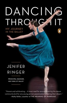 Dancing Through It: My Journey in the Ballet - Ringer, Jenifer