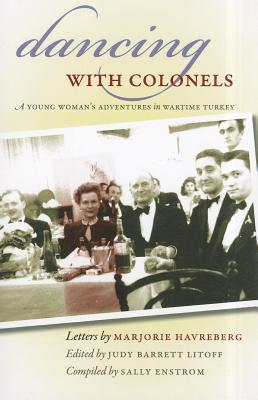 Dancing with Colonels: A Young Woman's Adventures in Wartime Turkey - Havreberg, Marjorie