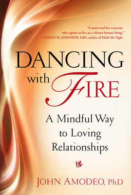 Dancing with Fire: A Mindful Way to Loving Relationships - Amodeo, John, PH.D.