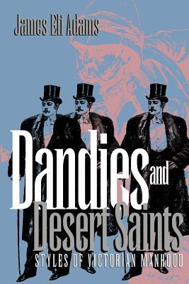 Dandies and Desert Saints: Modernity and the Memory Crisis - Adams, James Eli