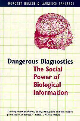 Dangerous Diagnostics: The Social Power of Biological Information - Nelkin, Dorothy, Professor