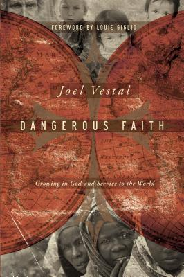 Dangerous Faith: Growing in God and Service to the World - Vestal, Joel