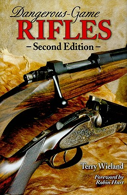 Dangerous-Game Rifles - Wieland, Terry, and Hurt, Robin (Foreword by)