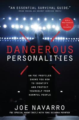 Dangerous Personalities: An FBI Profiler Shows You How to Identify and Protect Yourself from Harmful People - Navarro, Joe, and Poynter, Toni Sciarra