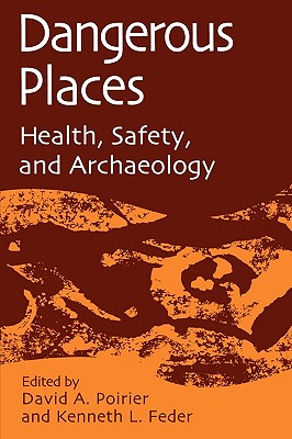 Dangerous Places: Health, Safety, and Archaeology - Poirier, David A (Editor), and Feder, Kenneth L (Editor)