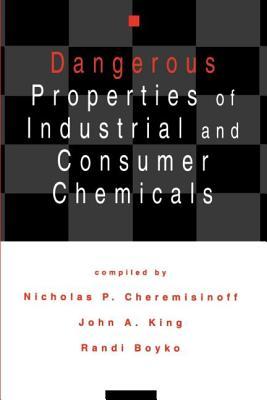 Dangerous Properties of Industrial and Consumer Chemicals - Cheremisinoff, Nicholas P, PH.D.