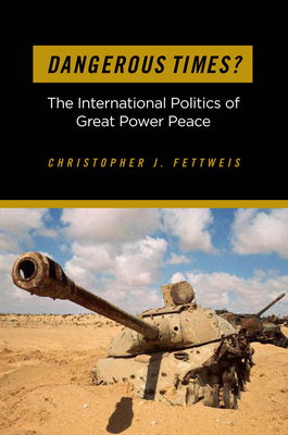 Dangerous Times?: The International Politics of Great Power Peace - Fettweis, Christopher J
