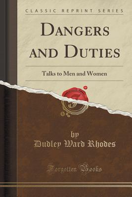 Dangers and Duties: Talks to Men and Women (Classic Reprint) - Rhodes, Dudley Ward