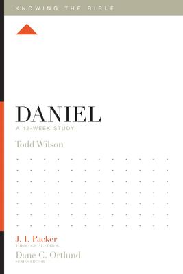 Daniel: A 12-Week Study - Wilson, Todd, and Packer, J I, Dr. (Editor), and Ortlund, Dane C (Editor)