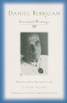 Daniel Berrigan: Essential Writings - Berrigan, Daniel, S.J., and Dear, John, S.J. (Editor)