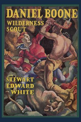 Daniel Boone Wilderness Scout - White, Stewart Edward, and Sloan, Sam (Introduction by)