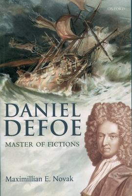 Daniel Defoe: Master of Fictions: His Life and Ideas - Novak, Maximillian E