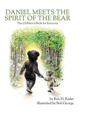 Daniel Meets the Spirit of the Bear: The Children's Book for Everyone - Rader, H, and Barnhart, Aaron (Designer)