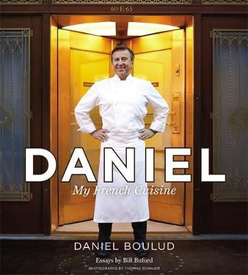 Daniel: My French Cuisine - Boulud, Daniel, and Bigar, Sylvie