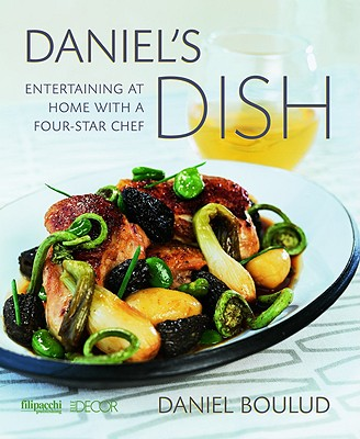 Daniel's Dish: Entertaining at Home with a Four-Star Chef - Boulud, Daniel, and Russell, Margaret (Foreword by)