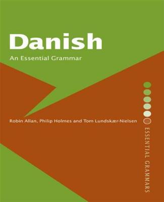 Danish: An Essential Grammar - Allan, Robin, and Lundskaer-Nielsen, Tom, Dr., and Holmes, Philip