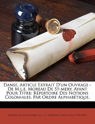 Danse. Article Extrait D'Un Ouvrage - de M.L.E. Moreau de St-Mery. Ayant Pour Titre: Repertoire Des Notions Coloniales. Par Ordre Alphabetique. - Moreau De Saint-Mery, M L E (Creator)
