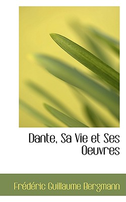 Dante, Sa Vie Et Ses Oeuvres - Bergmann, Frdric Guillaume, and Bergmann, Fr D Ric Guillaume