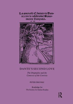 Dante's Second Love: The Originality and the Contexts of the Convivio - Dronke, Peter