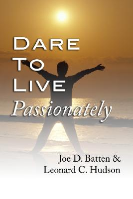 Dare to Live Passionately - Batten, Joe D, and Hudson, Leonard C
