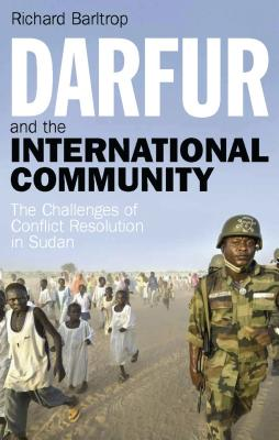Darfur and the International Community: The Challenges of Conflict Resolution in Sudan - Barltrop, Richard