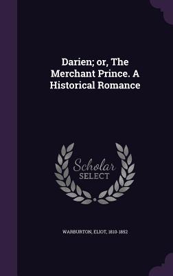 Darien; Or, the Merchant Prince. a Historical Romance - Warburton, Eliot