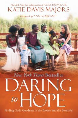 Daring to Hope: Finding God's Goodness in the Broken and the Beautiful - Davis Majors, Katie, and Voskamp, Ann (Foreword by)