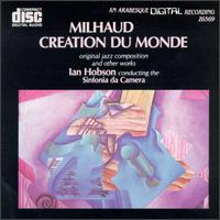Darius Milhaud: Creation du Monde and other works - Catherine Tait (violin); Howard Klug (clarinet); Ian Hobson (piano); Sinfonia da Camera; Ian Hobson (conductor)