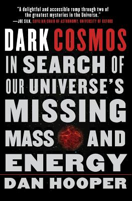 Dark Cosmos: In Search of Our Universe's Missing Mass and Energy - Hooper, Dan