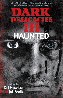 Dark Delicacies III: Haunted - Howison, Del, and Gelb, Jeff (Editor)