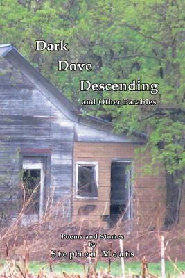 Dark Dove Descending and Other Parables - Meats, Stephen, and Sheldon, William (Foreword by)