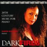 Dark Fires: 20th Century Music for Piano